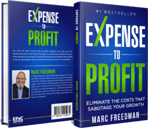 Expense to Profit: Eliminate The Costs That Sabotage Your Growth by Marc Freedman